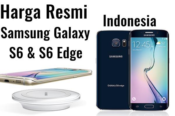 Inilah Harga Resmi Samsung Galaxy S6 dan S6 Edge di