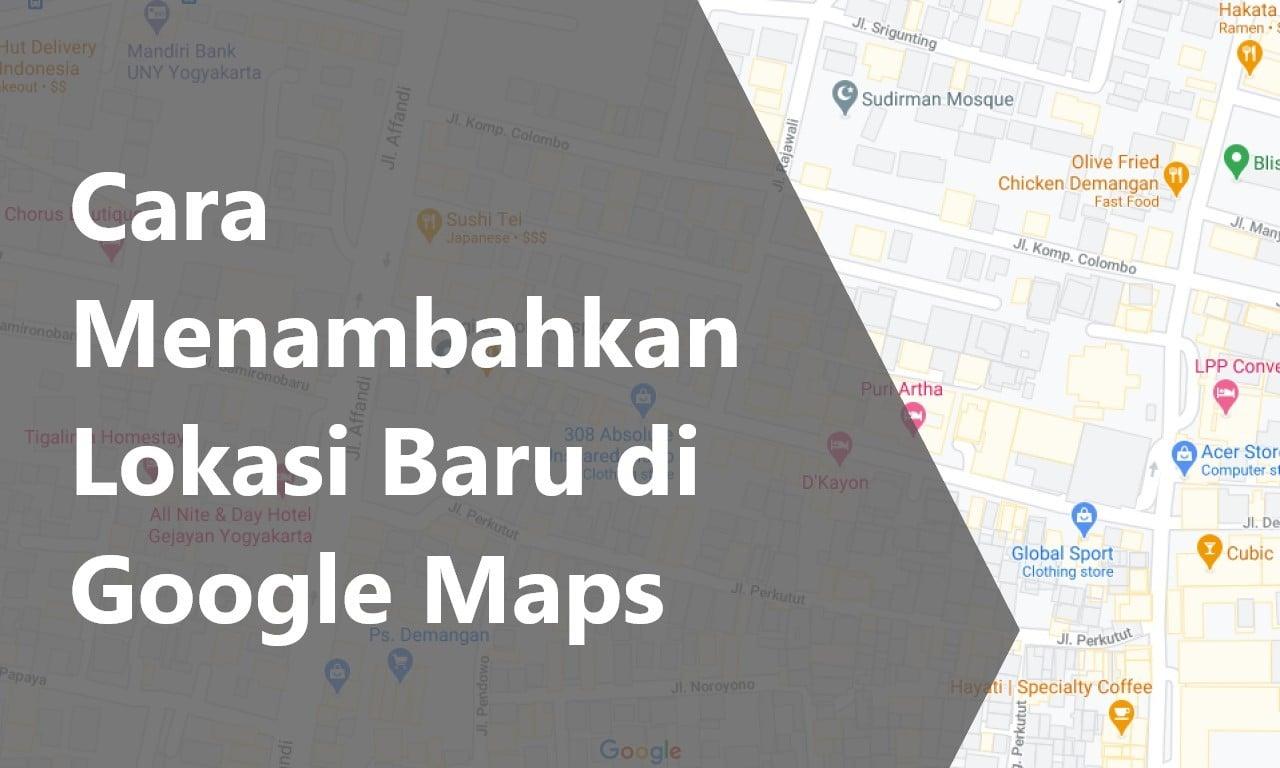 Cara Menambahkan Lokasi Baru di Google Maps Header