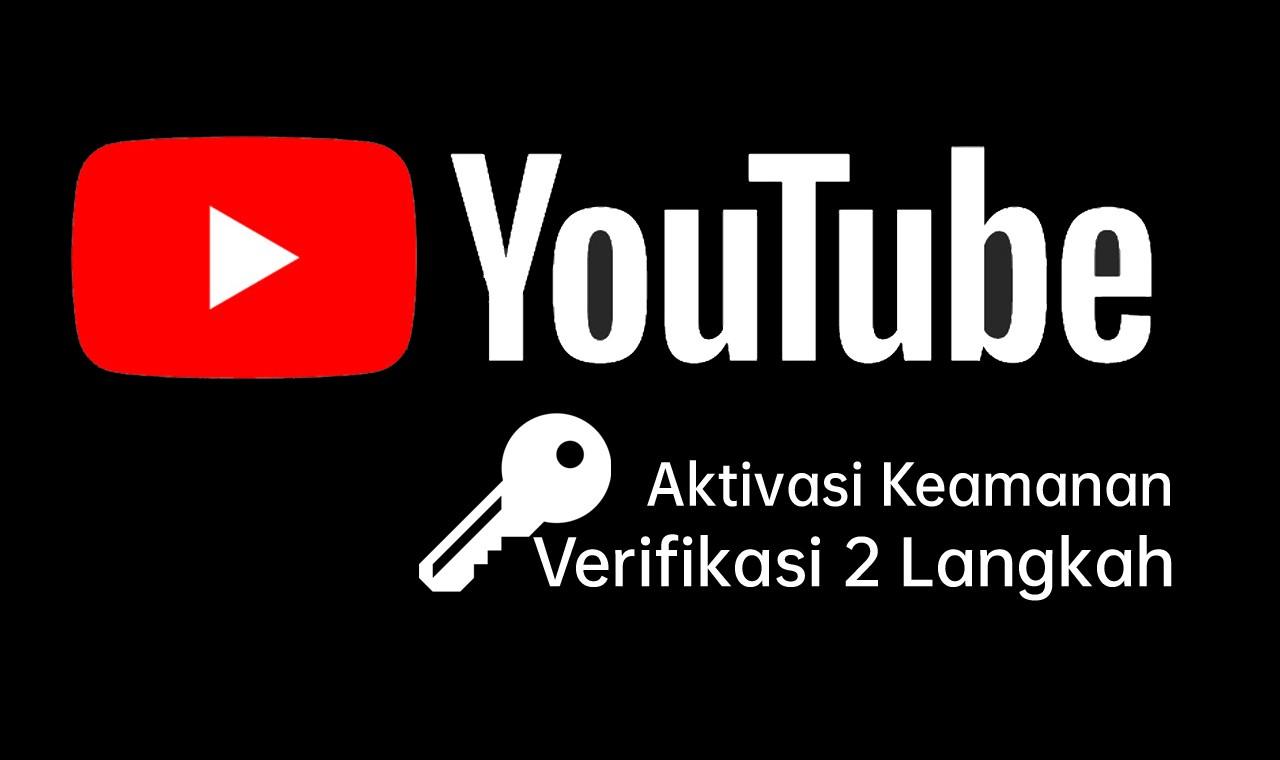 Cara Aktifkan Verifikasi 2 Langkah YouTube